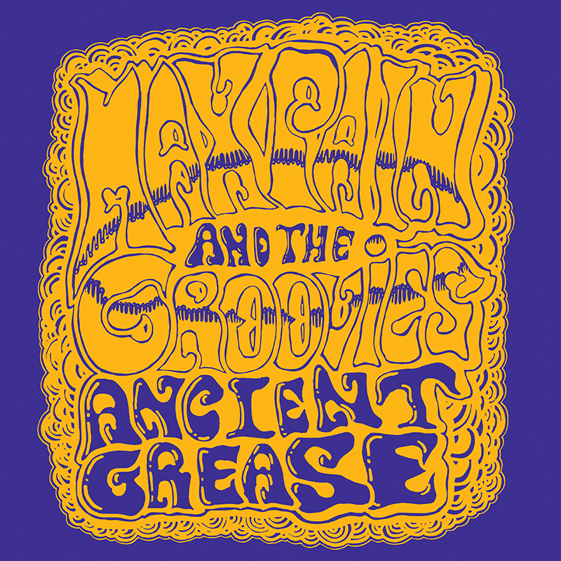 MAX PAIN AND THE GROOVIES : Ancient Grease